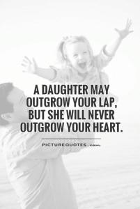 a-daughter-may-outgrow-your-lap-but-she-will-never-outgrow-your-heart-quote-1